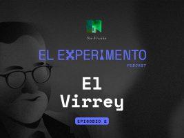 No Ficción episodio 02: El Virrey