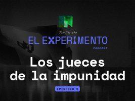 No Ficción episodio 05: Los jueces de la impunidad